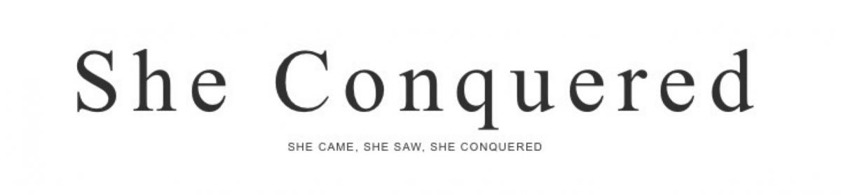 She Conqured